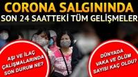 Türkiye'de son durum ve güncel vaka sayısı.. Corona Virüsü tedavisi bulundu mu?